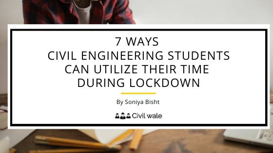 7 ways Civil engineering students can utilize their time during Lockdown