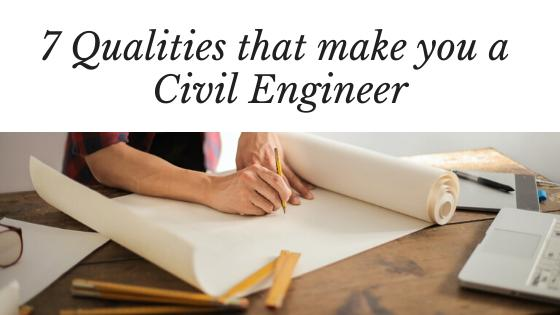 7 Qualities that make you a Civil Engineer