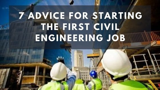 7 Advice for starting the first Civil Engineering job