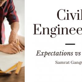 Civil Engineering : Expectations vs Reality