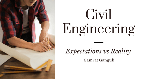 Civil Engineering : Expectations vs Reality