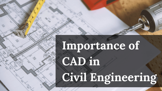 Importance of CAD in Civil Engineering